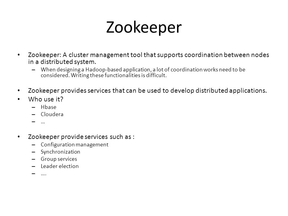 Zookeeper Zookeeper: A cluster management tool that supports coordination between nodes in a distributed system.
