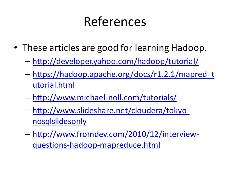 References These articles are good for learning Hadoop.
