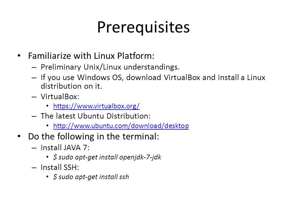 Prerequisites Familiarize with Linux Platform: