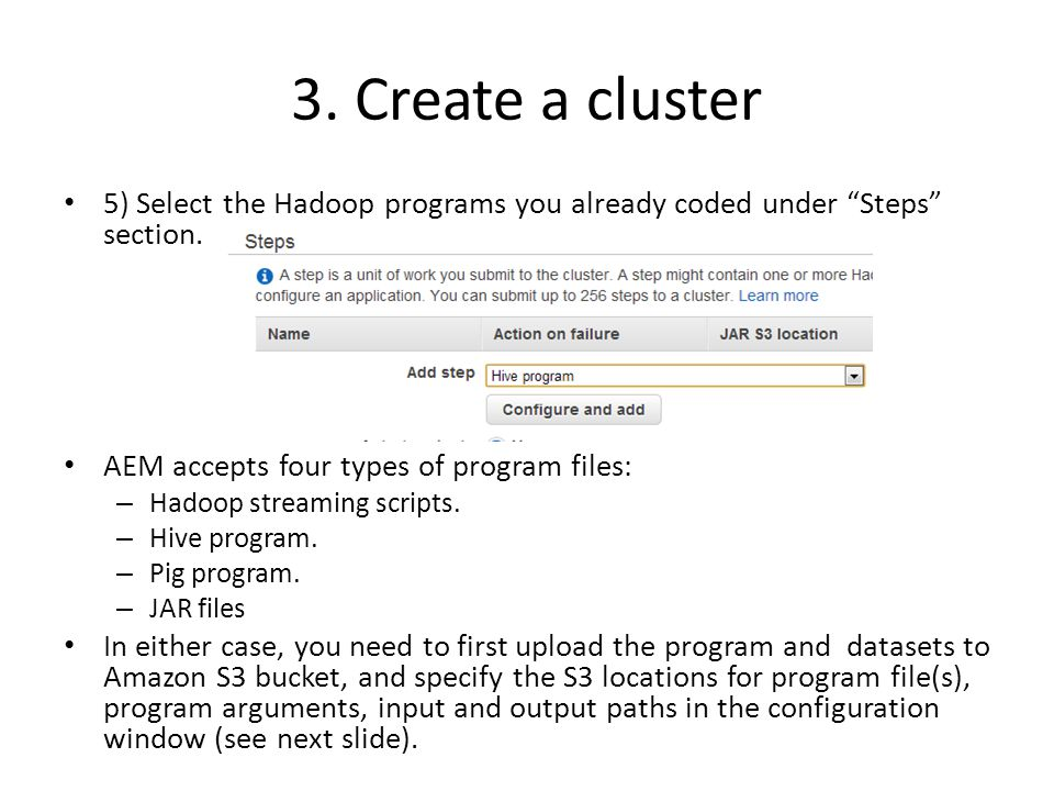 3. Create a cluster 5) Select the Hadoop programs you already coded under Steps section. AEM accepts four types of program files: