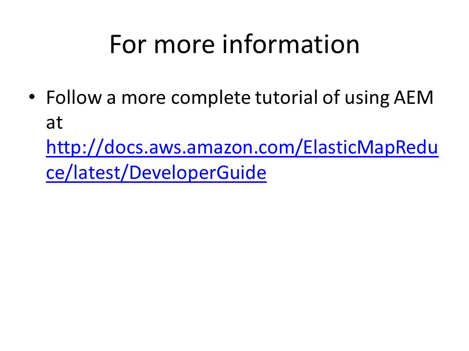 For more information Follow a more complete tutorial of using AEM at http://docs.aws.amazon.com/ElasticMapReduce/latest/DeveloperGuide.