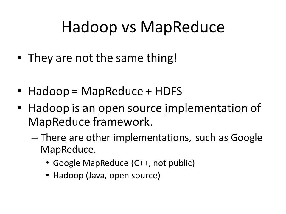Hadoop vs MapReduce They are not the same thing!