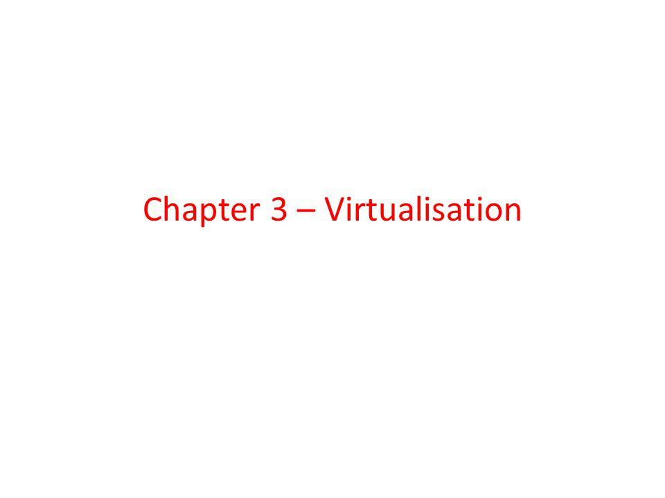 Chapter 3 – Virtualisation
