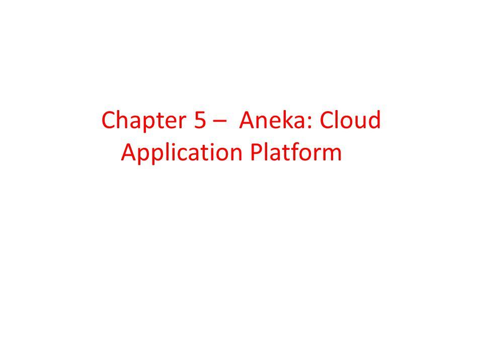 Chapter 5 – Aneka: Cloud Application Platform