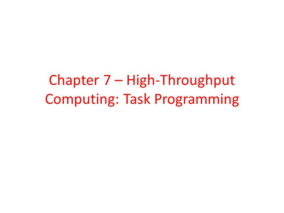 Chapter 7 – High-Throughput Computing: Task Programming