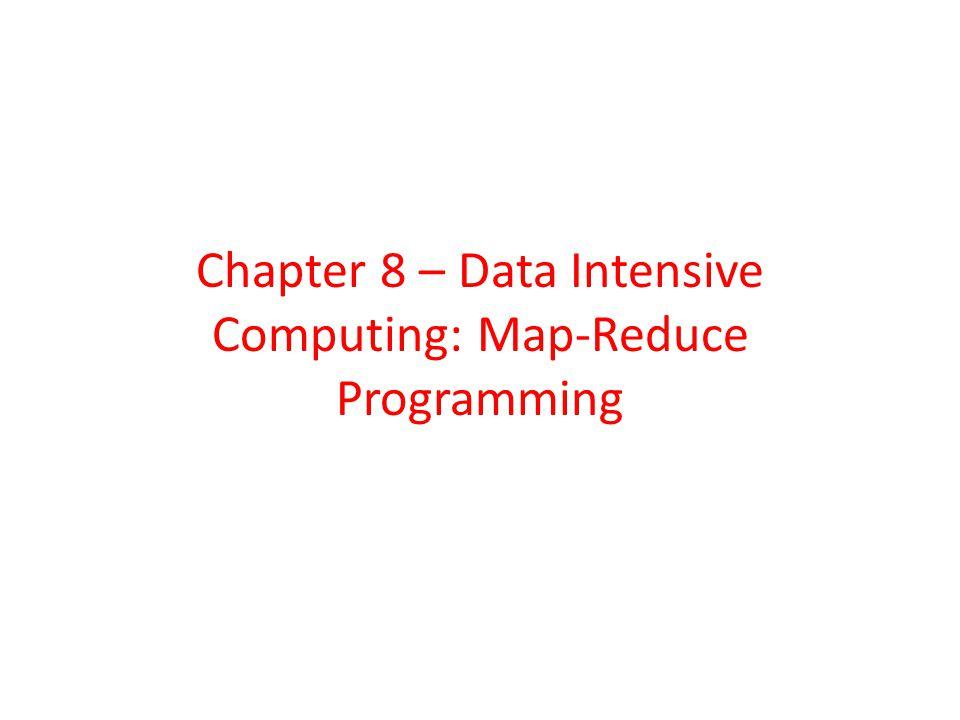 Chapter 8 – Data Intensive Computing: Map-Reduce Programming