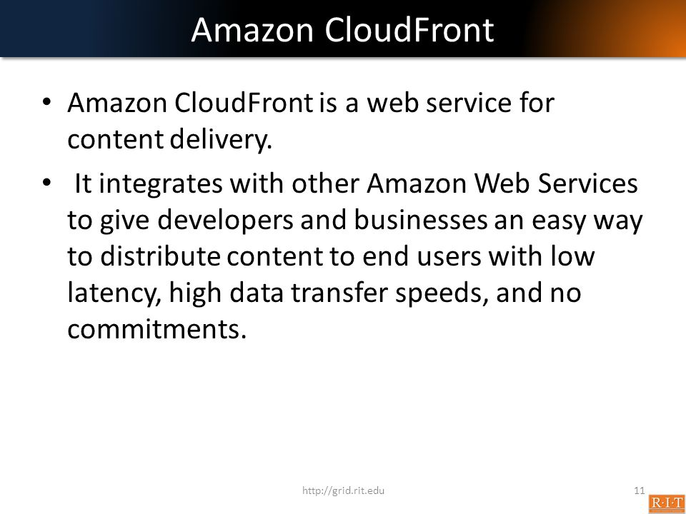 Amazon CloudFront Amazon CloudFront is a web service for content delivery.