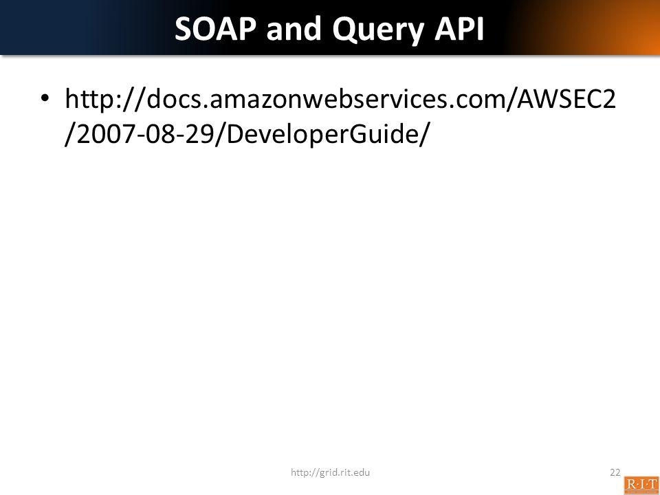 SOAP and Query API http://docs.amazonwebservices.com/AWSEC2/2007-08-29/DeveloperGuide/ http://grid.rit.edu.