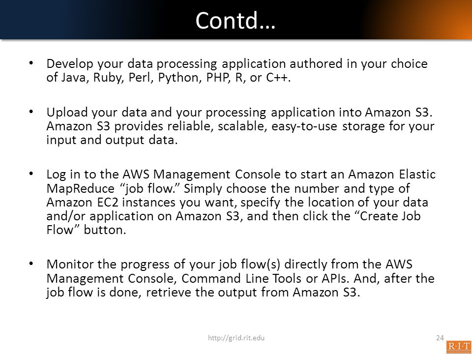 Contd… Develop your data processing application authored in your choice of Java, Ruby, Perl, Python, PHP, R, or C++.