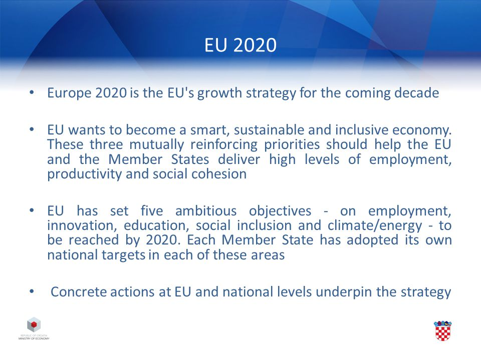 EU 2020 Europe 2020 is the EU s growth strategy for the coming decade