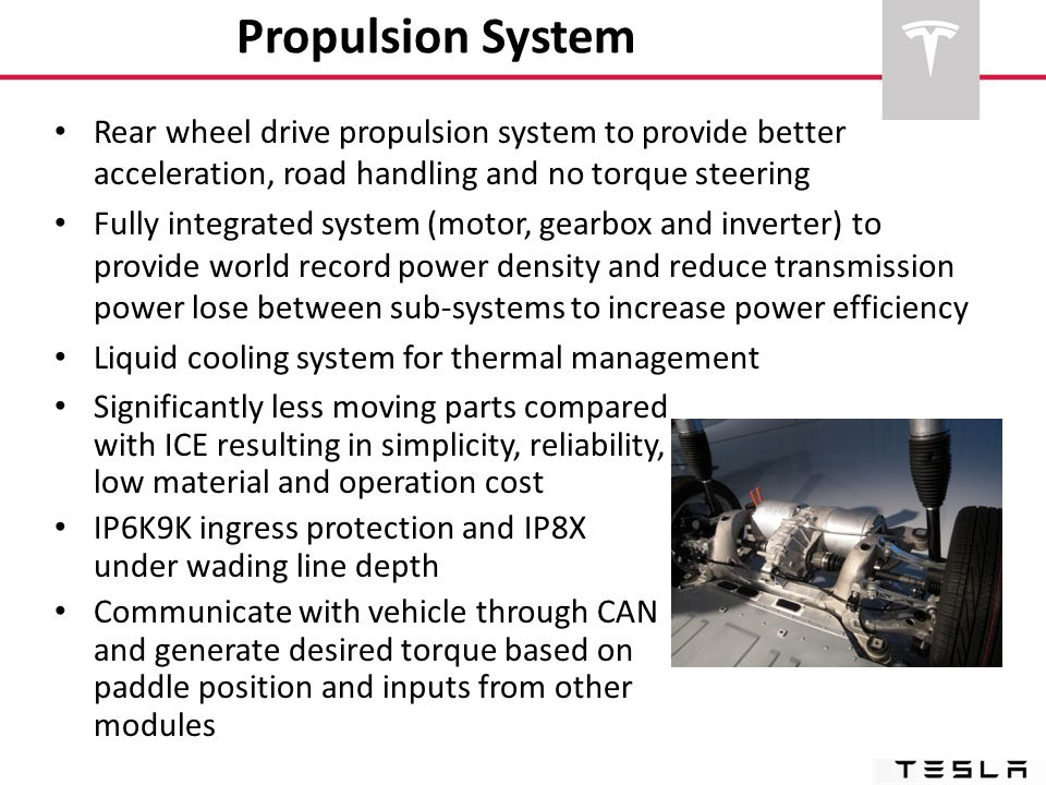 Propulsion System Rear wheel drive propulsion system to provide better acceleration, road handling and no torque steering.