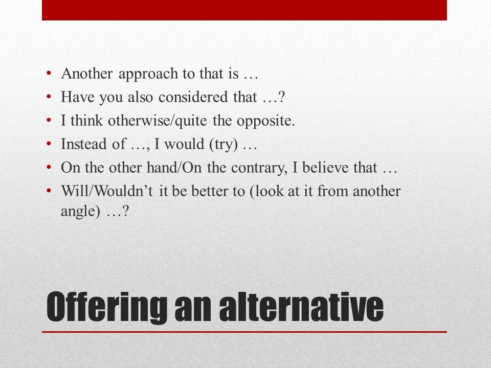 Offering an alternative
