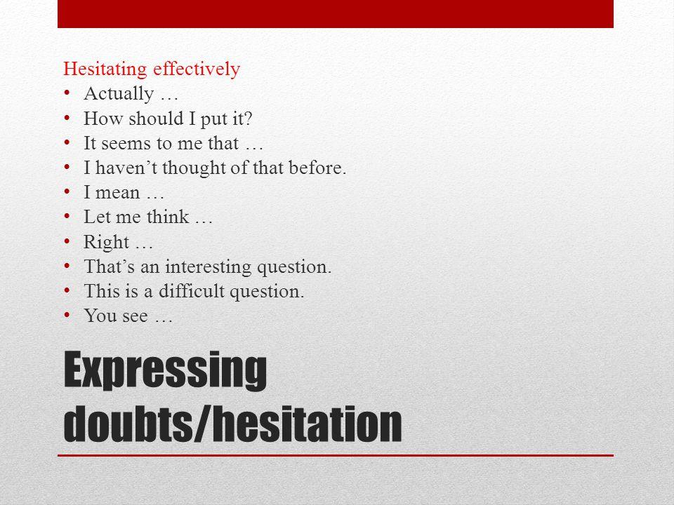 Expressing doubts/hesitation
