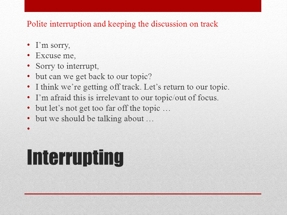 Interrupting Polite interruption and keeping the discussion on track