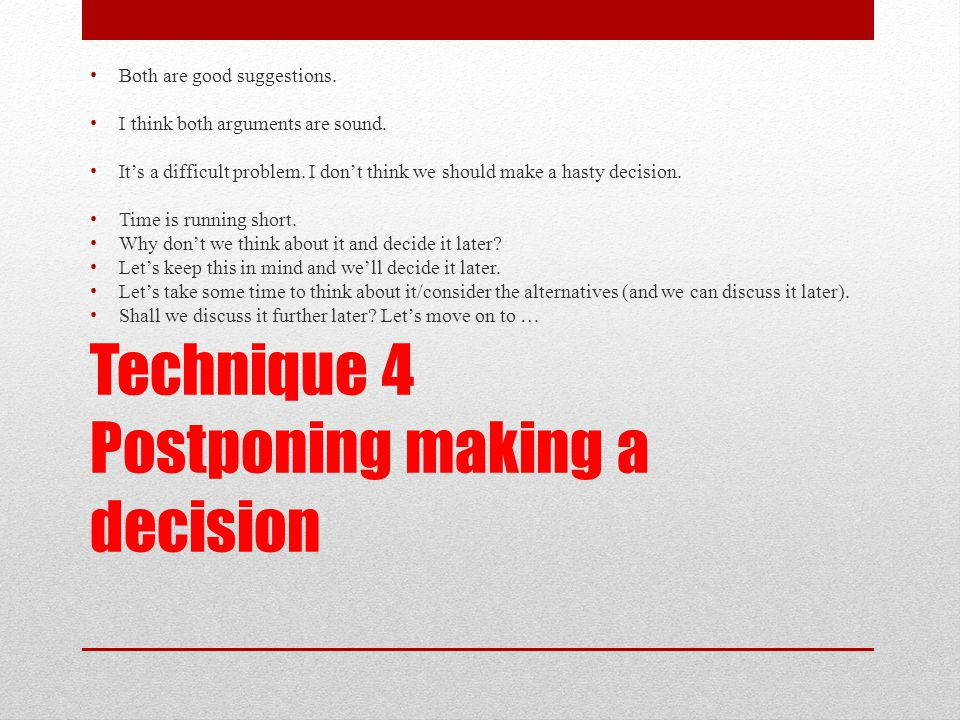 Technique 4 Postponing making a decision
