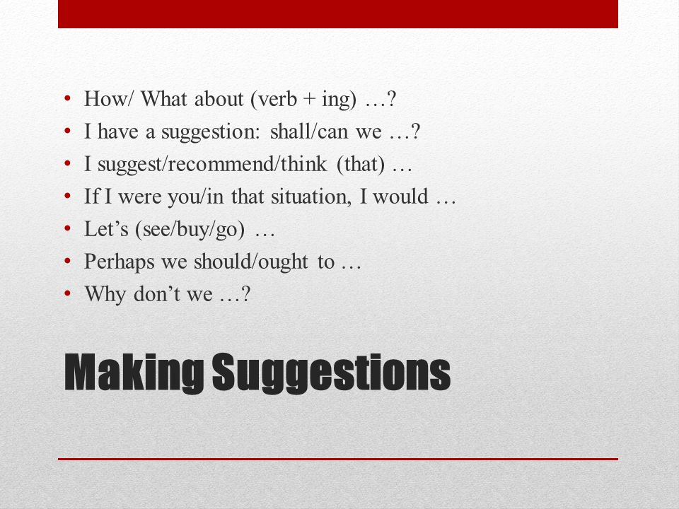 Making Suggestions How/ What about (verb + ing) …