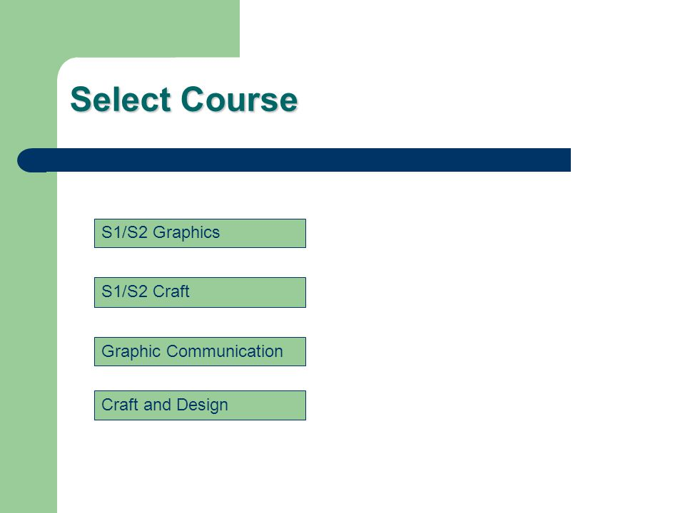Select Course S1/S2 Graphics S1/S2 Craft Graphic Communication