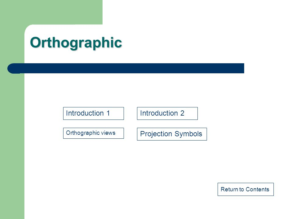 Orthographic Introduction 1 Introduction 2 Projection Symbols
