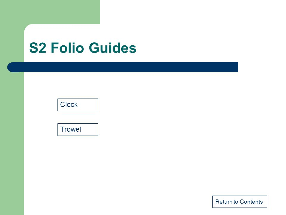 S2 Folio Guides Clock Trowel Return to Contents