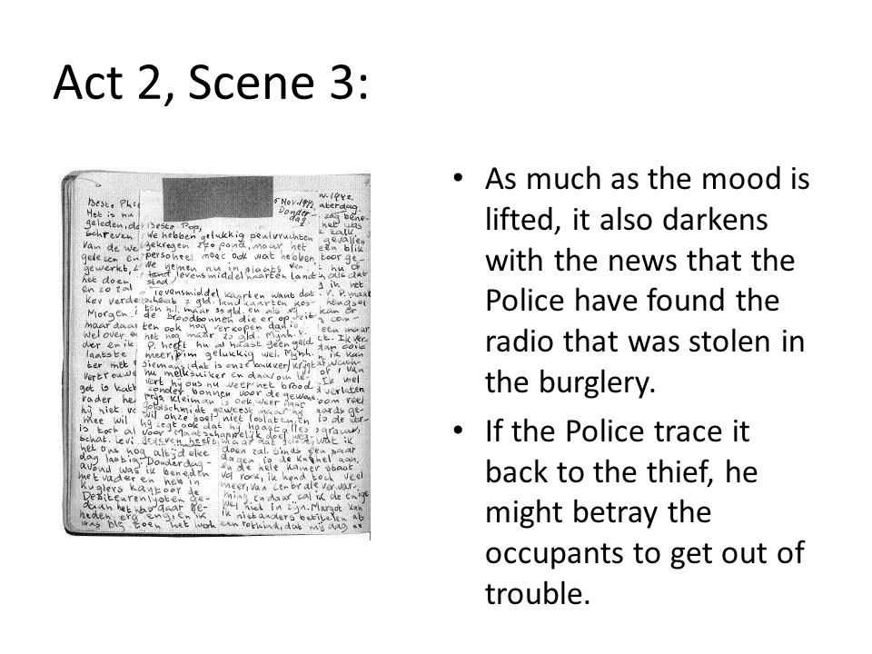 Act 2, Scene 3: As much as the mood is lifted, it also darkens with the news that the Police have found the radio that was stolen in the burglery.