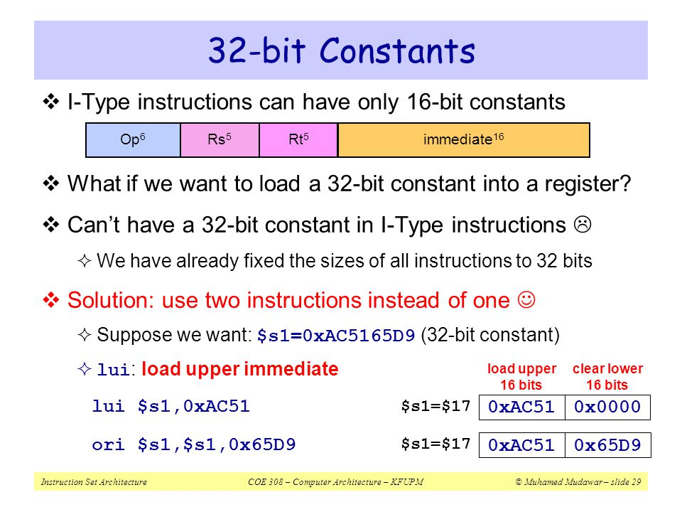 32-bit Constants I-Type instructions can have only 16-bit constants