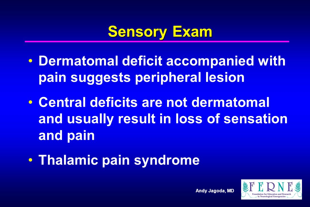 Sensory Exam Dermatomal deficit accompanied with pain suggests peripheral lesion.