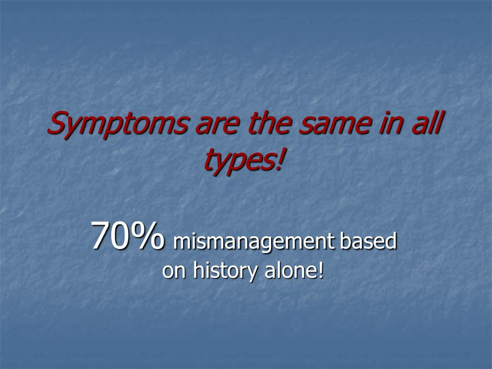 Symptoms are the same in all types!