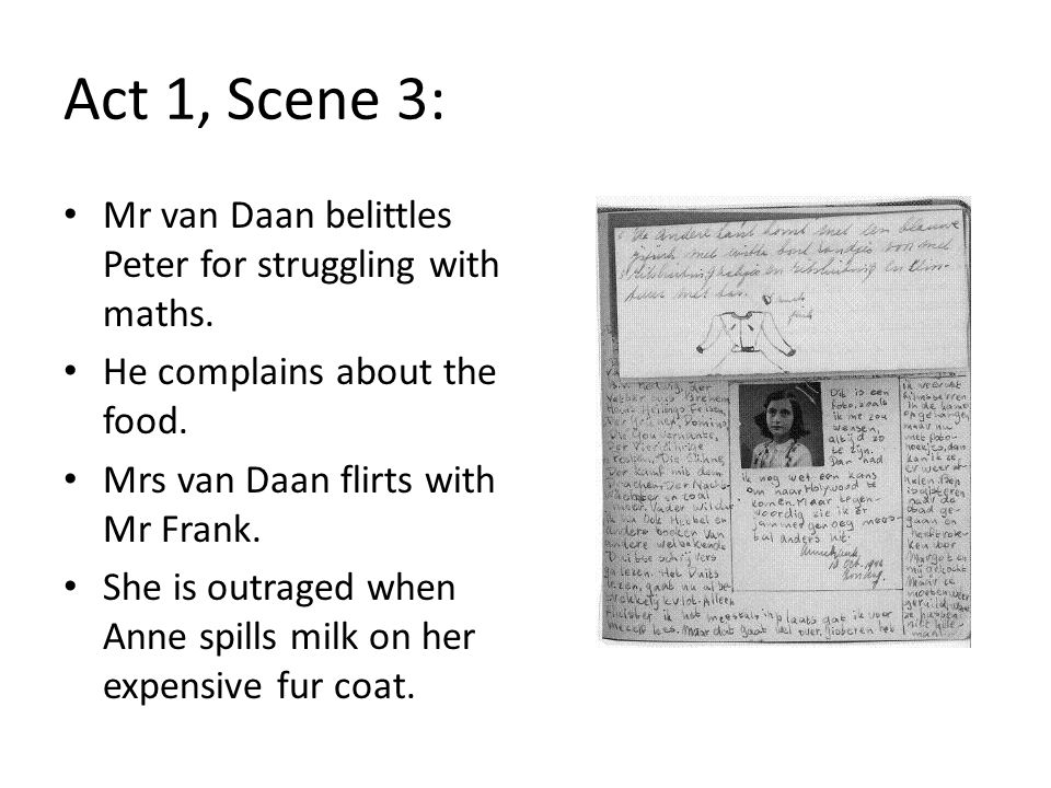Act 1, Scene 3: Mr van Daan belittles Peter for struggling with maths.