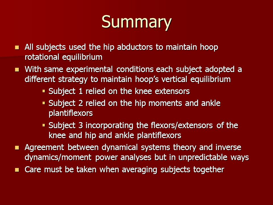 Summary All subjects used the hip abductors to maintain hoop rotational equilibrium.