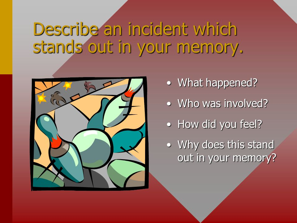 Describe an incident which stands out in your memory.