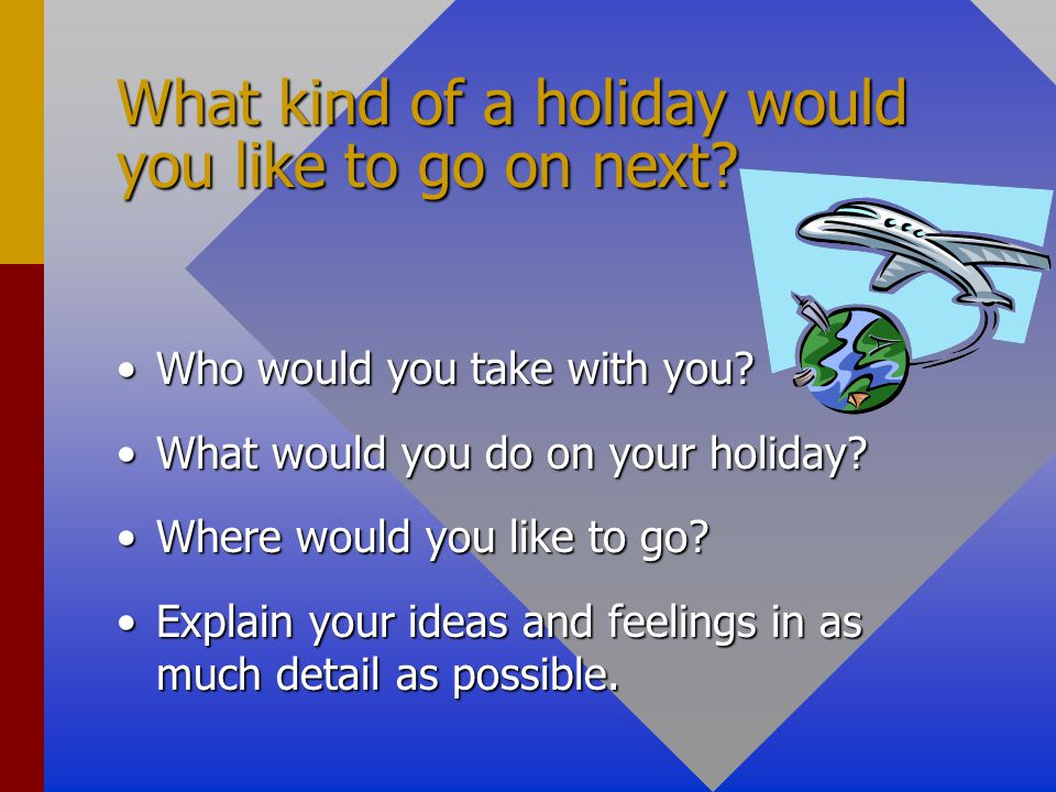 What kind of a holiday would you like to go on next