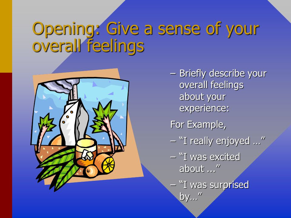 Opening: Give a sense of your overall feelings