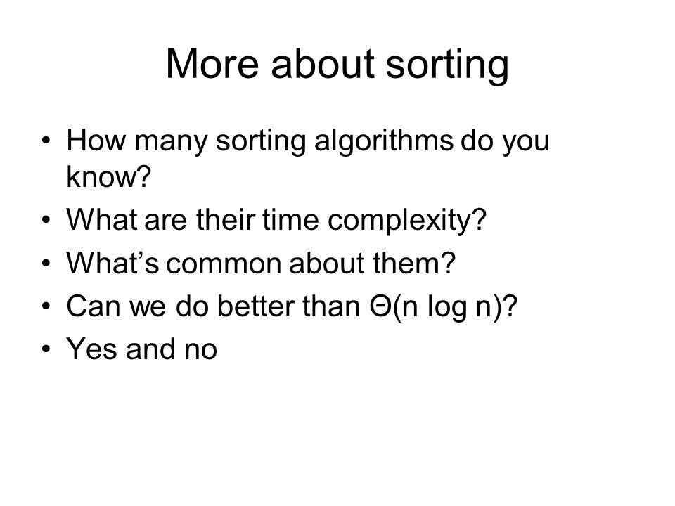 More about sorting How many sorting algorithms do you know