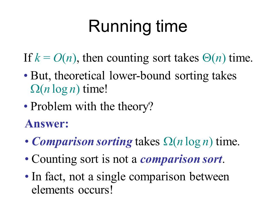 Running time If k = O(n), then counting sort takes Q(n) time.