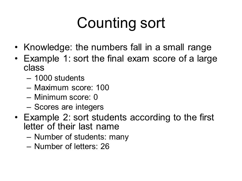 Counting sort Knowledge: the numbers fall in a small range