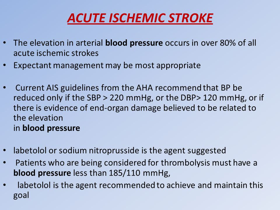ACUTE ISCHEMIC STROKE The elevation in arterial blood pressure occurs in over 80% of all acute ischemic strokes.