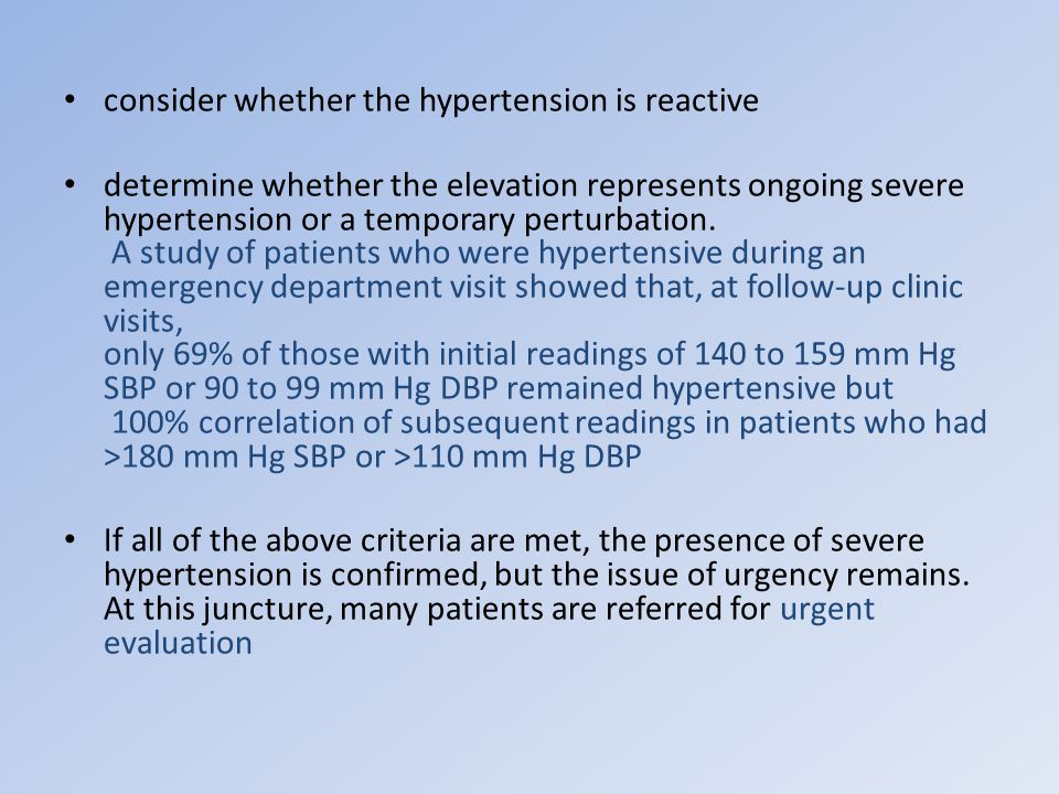 consider whether the hypertension is reactive