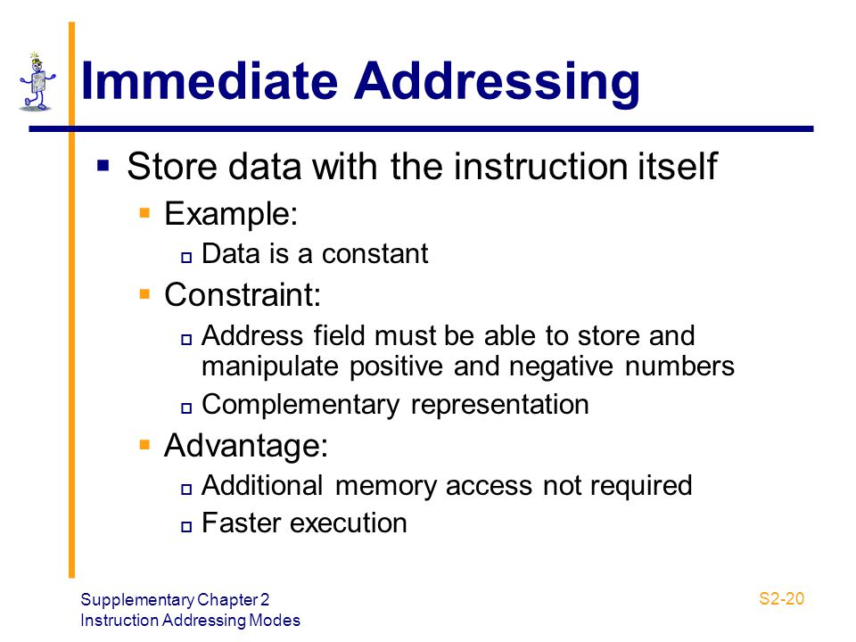 Immediate Addressing Store data with the instruction itself Example: