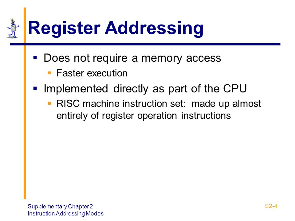 Register Addressing Does not require a memory access