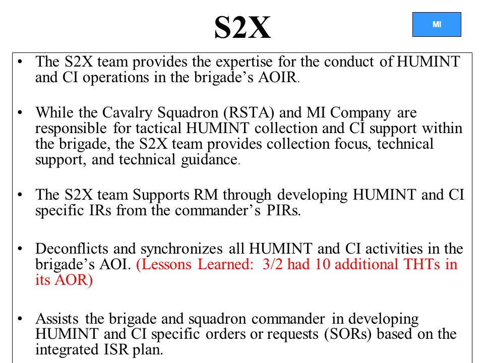 S2X The S2X team provides the expertise for the conduct of HUMINT and CI operations in the brigade's AOIR.