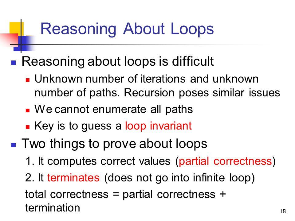 Reasoning About Loops Reasoning about loops is difficult