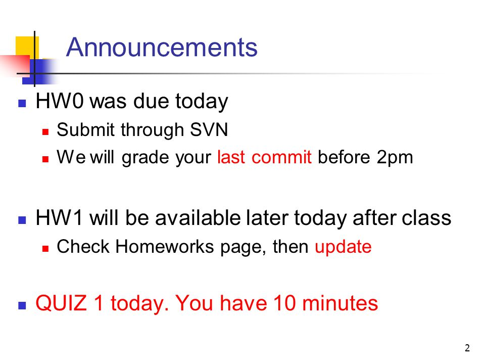 Announcements HW0 was due today