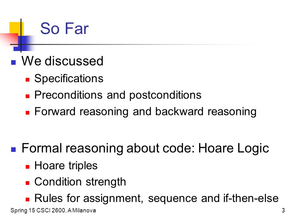 So Far We discussed Formal reasoning about code: Hoare Logic