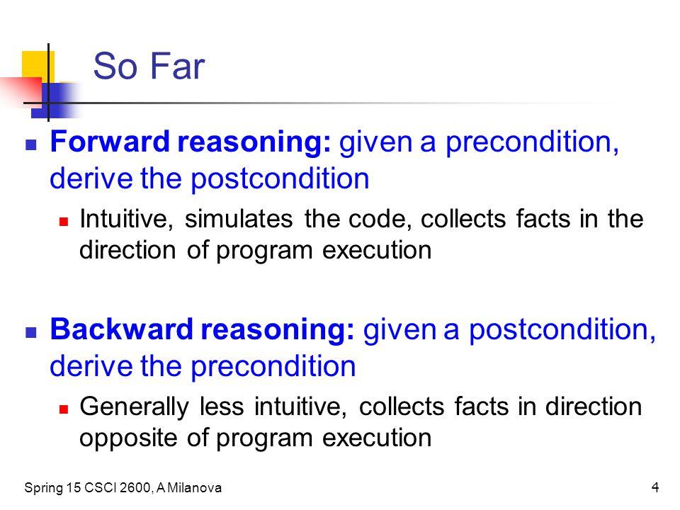 So Far Forward reasoning: given a precondition, derive the postcondition.