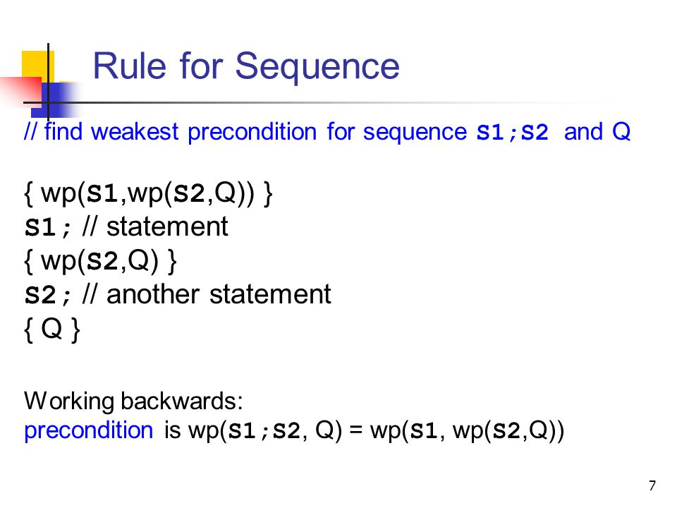 Rule for Sequence { wp(S1,wp(S2,Q)) } S1; // statement { wp(S2,Q) }