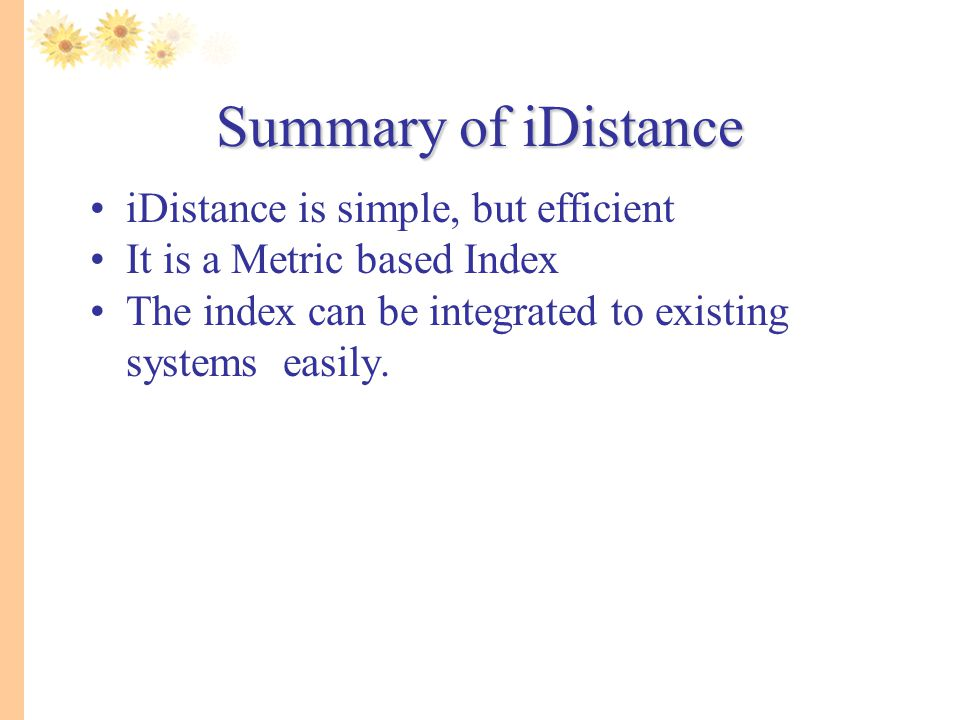 Summary of iDistance iDistance is simple, but efficient