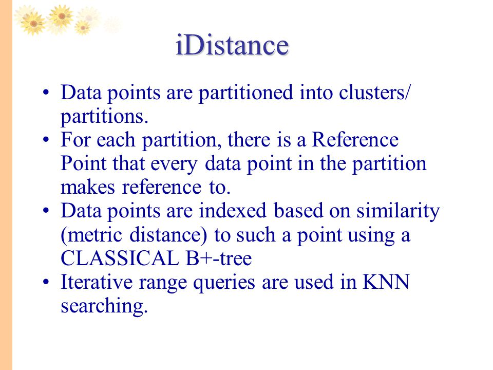 iDistance Data points are partitioned into clusters/ partitions.