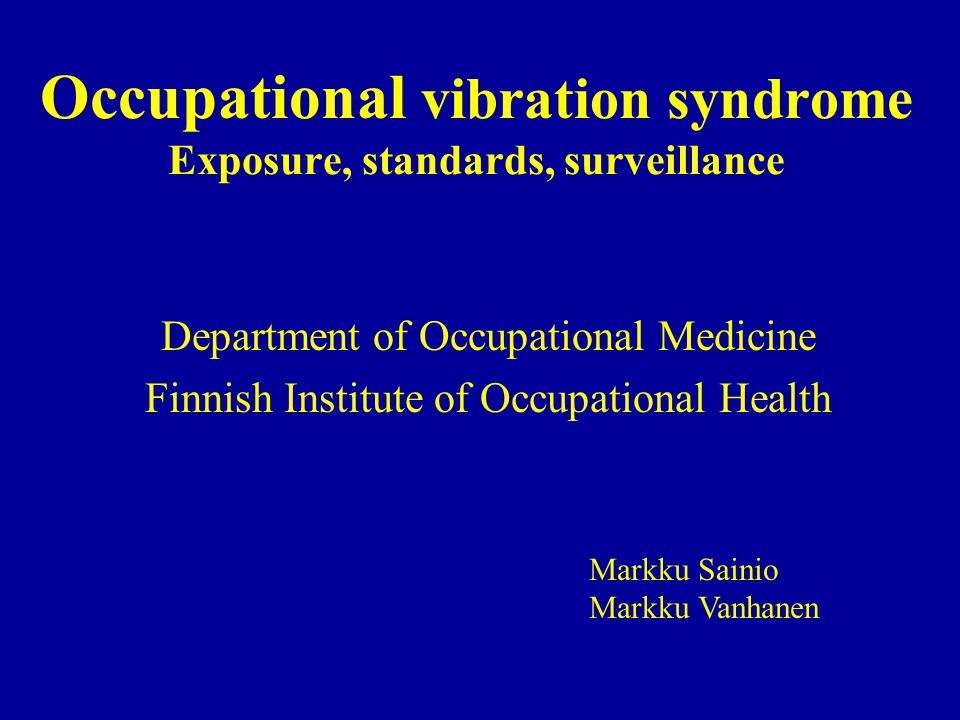 Occupational vibration syndrome Exposure, standards, surveillance