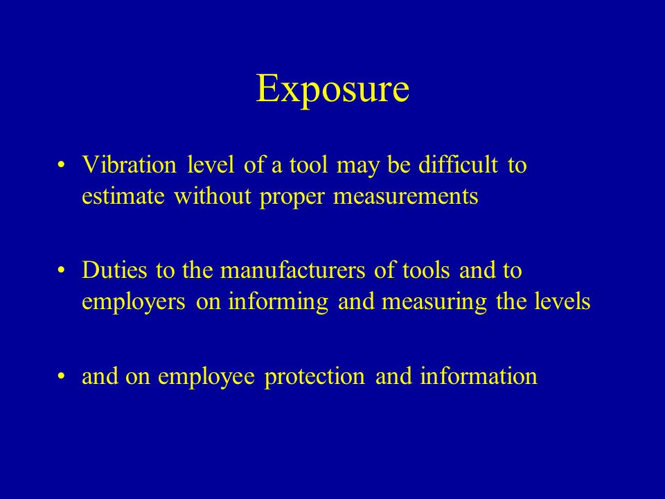 Exposure Vibration level of a tool may be difficult to estimate without proper measurements.