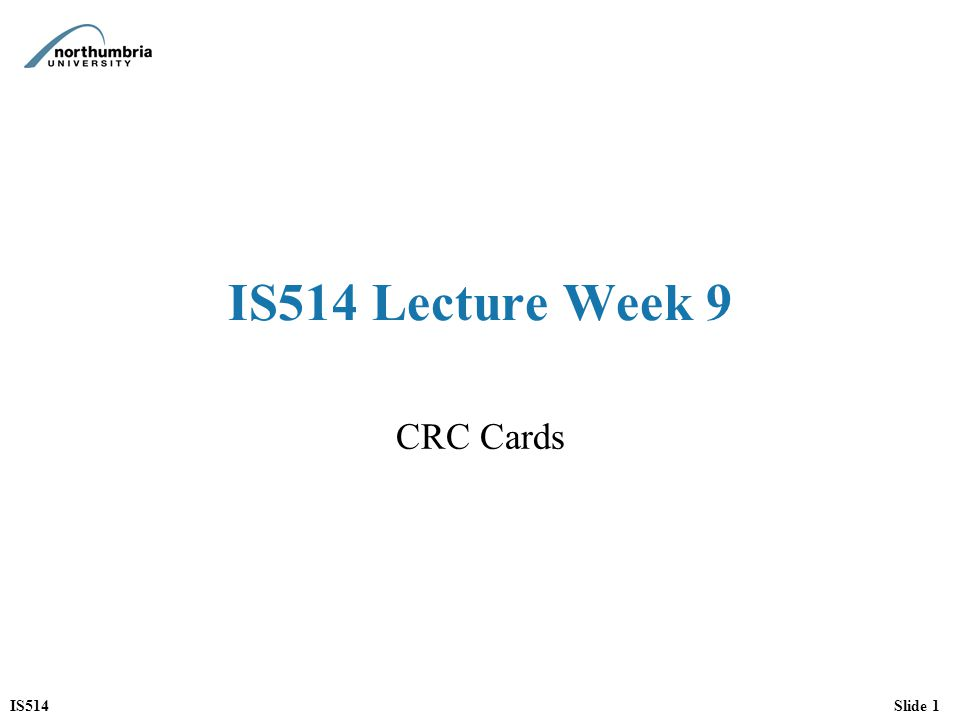 IS514 Lecture Week 9 CRC Cards